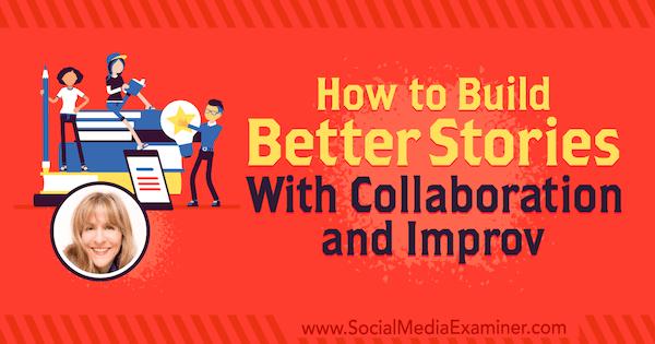 Cách xây dựng những câu chuyện hay hơn với sự cộng tác và cải thiện