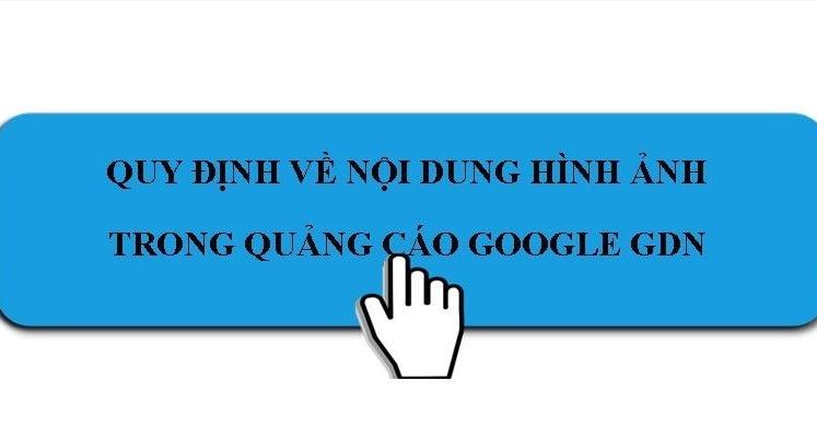 Các quy định về nội dung hình ảnh trong quảng cáo Google GDN
