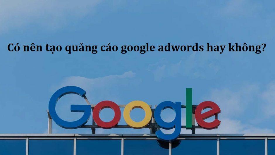 Có nên tạo quảng cáo google adwords hay không?Thắc mắc cần giải đáp