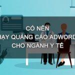 Có nên chạy quảng cáo adwords cho ngành y tế