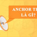 Anchor text là gì? Những điều phải biết để tối ưu anchor text thăng hạng website