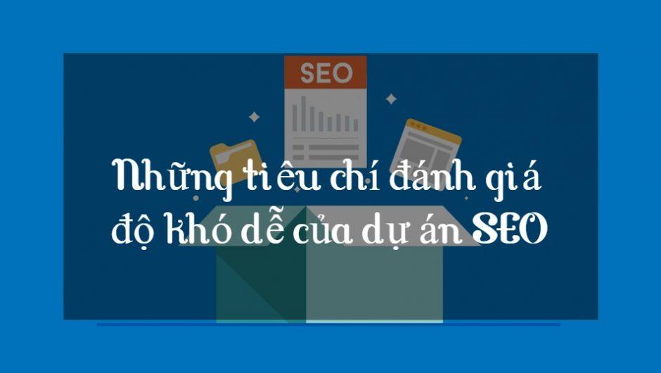 Những tiêu chí đánh giá độ khó dễ của dự án SEO
