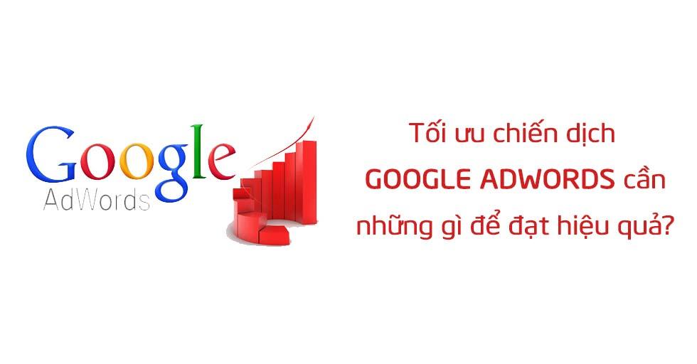 Tối ưu chiến dịch Google Adwords cần những gì để đạt hiệu quả?
